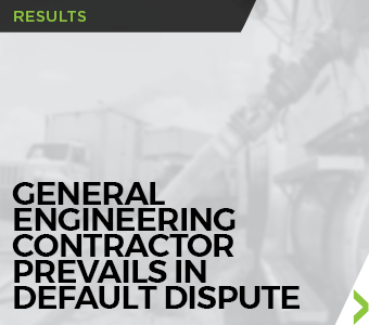 "Image of legal Results titled ""General Engineering Contractor Prevails In Default Dispute."""
