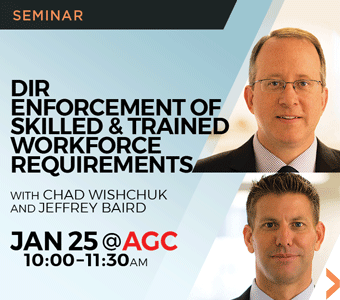 "Image promoting ""DIR Enforcement of Skilled & Trained Workforce Requirements"" seminar to be presented at AGC San Diego by Finch, Thornton & Baird, LLP partners Chad Wishchuk and Jeffrey Baird."