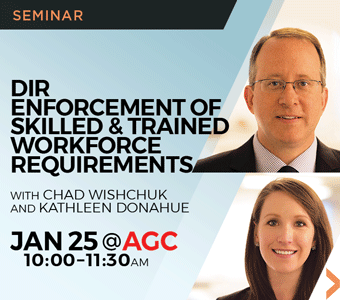 """Image promoting """"DIR Enforcement of Skilled & Trained Workforce Requirements"""" seminar to be presented at AGC San Diego by Finch, Thornton & Baird, LLP partner Chad Wishchuk and attorney Kathleen Donahue."""